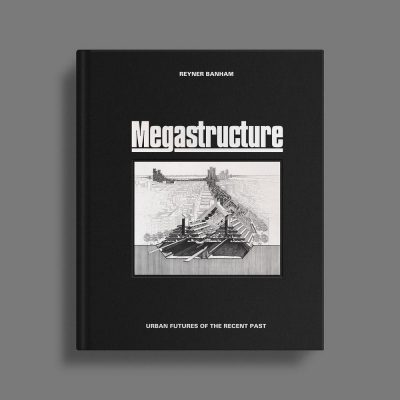 Megastructure Book by Reyner Banham