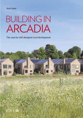 Building in Arcadia: The Case for Well-Designed Rural Development book
