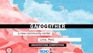 Gatogether Architecture Competition: New Community Center in Lima